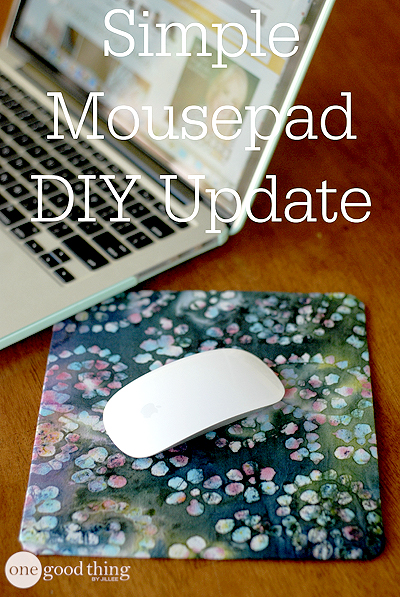 Simple Diy Mousepad Makeover 183 One Good Thing By Jillee
